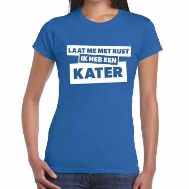 Blauw feest t-shirt laat me met rust ik heb een kater blauw voor dame