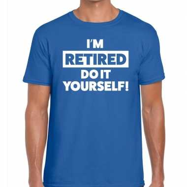 Blauw i am retired do it yourself fun t-shirt heren