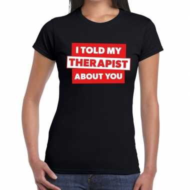 Fun t-shirt i told my therapist about you zwart voor dames