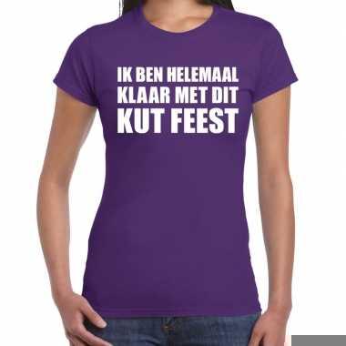 Fun t-shirt ik ben helemaal klaar met dit kut feest paars voor dames