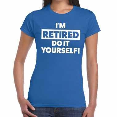 I am retired do it yourself fun shirt blauw dames