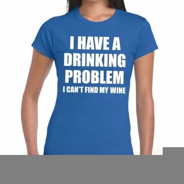 I have a drinking problem fun t-shirt blauw voor dames