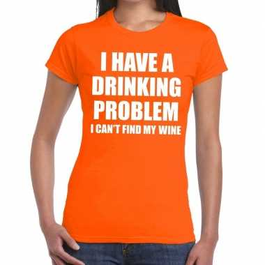 I have a drinking problem fun t-shirt oranje voor dames