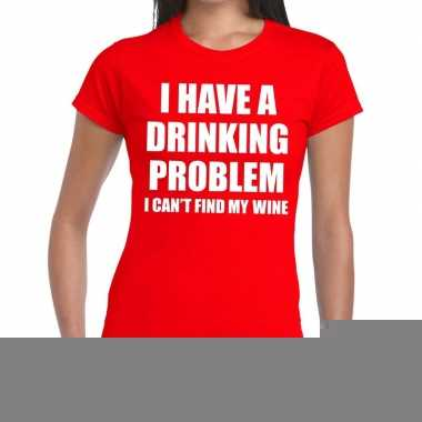 I have a drinking problem fun t-shirt rood voor dames