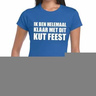Ik ben helemaal klaar met dit kutfeest fun t-shirt voor dames blauw