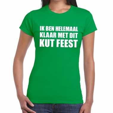 Ik ben helemaal klaar met dit kutfeest fun t-shirt voor dames groen