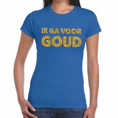 Ik ga voor goud fun t-shirt blauw voor dames