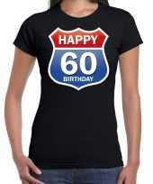 60e verjaardag happy birthday shirt kleding route bord 60 jaar zwart voor dames