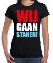 Wij gaan staken t-shirt zwart voor dames om te staken protesteren
